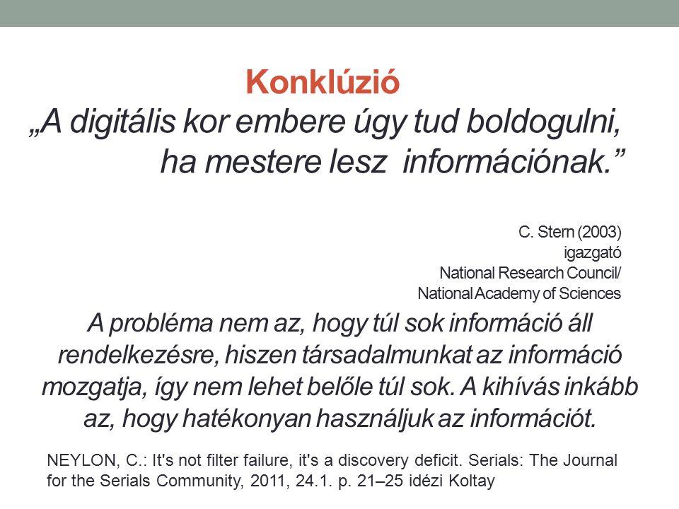 """""""A digitális kor embere úgy tud boldogulni, ha mestere lesz információnak."""" C. Stern (2003) igazgató National Research Council/ National Academy of Sc"""