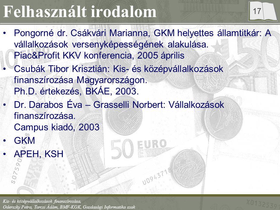 Kis- és középvállalkozások finanszírozása, Oderszky Petra, Tarcsi Ádám, BMF-KGK, Gazdasági Informatika szak 17 Felhasznált irodalom Pongorné dr. Csákv