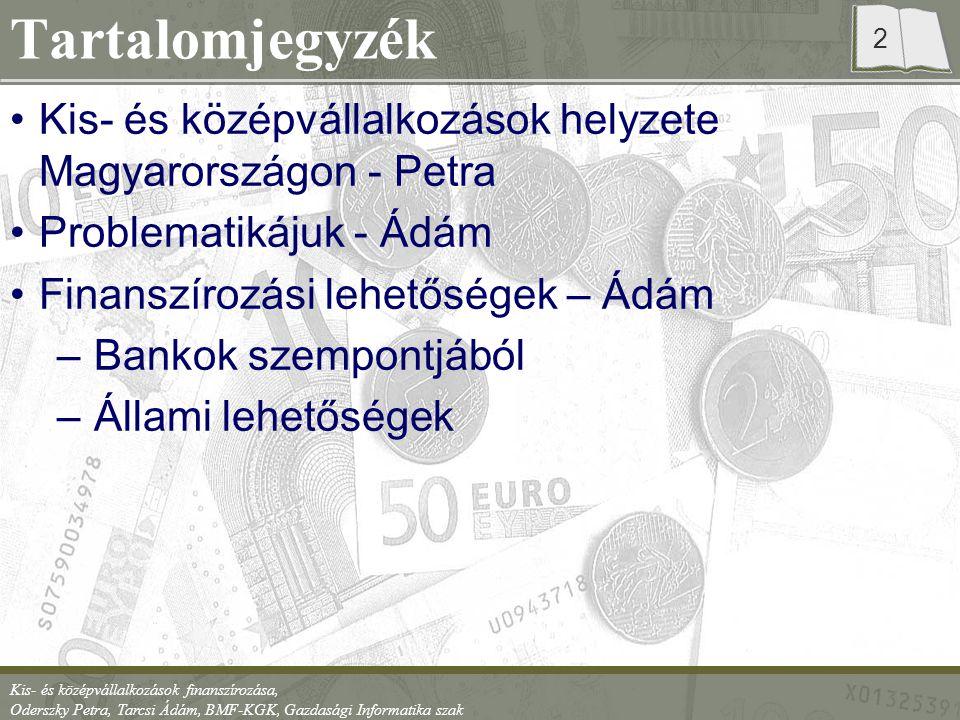 Kis- és középvállalkozások finanszírozása, Oderszky Petra, Tarcsi Ádám, BMF-KGK, Gazdasági Informatika szak 3 KKV-k besorolása Foglalkoz- tatottak száma Éves nettó bevétel (millió Ft) Mérlegfő- összeg (millió Ft) Mikrovállalkozás10 alattmax.
