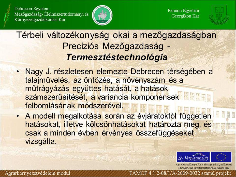 Térbeli változékonyság okai a mezőgazdaságban Preciziós Mezőgazdaság - Termesztéstechnológia Nagy J. részletesen elemezte Debrecen térségében a talajm