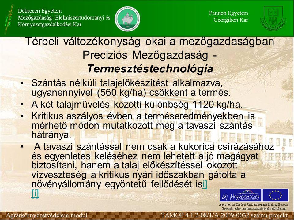 Térbeli változékonyság okai a mezőgazdaságban Preciziós Mezőgazdaság - Termesztéstechnológia Szántás nélküli talajelőkészítést alkalmazva, ugyanennyiv