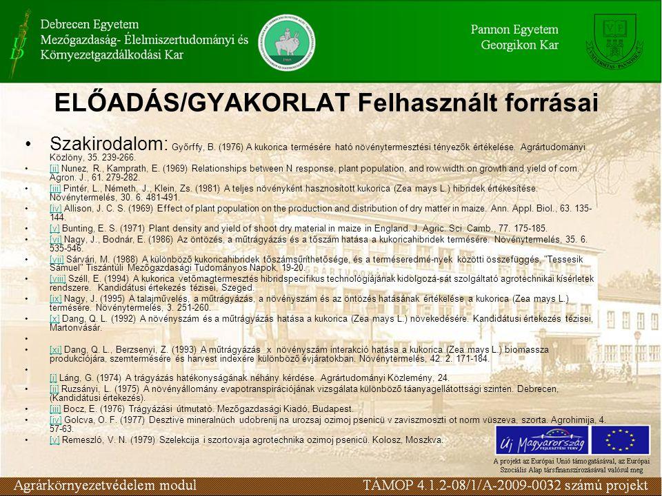 ELŐADÁS/GYAKORLAT Felhasznált forrásai Szakirodalom: Győrffy, B. (1976) A kukorica termésére ható növénytermesztési tényezők értékelése. Agrártudomány