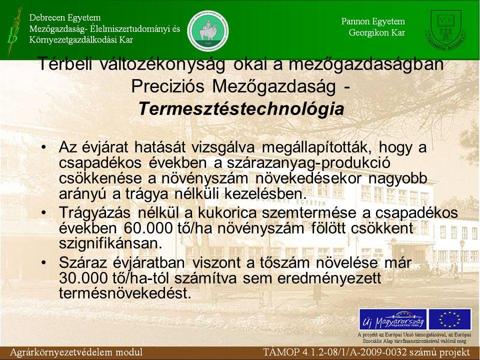 Térbeli változékonyság okai a mezőgazdaságban Preciziós Mezőgazdaság - Termesztéstechnológia Az őszi búza sütőipari minőségét a biológiai, ökológiai és agrotechnikai elemek egyedileg és interaktív módon egyaránt meghatározzák Pepó, tartamkísérletei ( Debrecen, 1987-2007) azt bizonyították, hogy erőteljes kölcsönhatások állapíthatók meg az évjárat, genotípus és trágyázás között az őszi búza minőségének vonatkozásában.