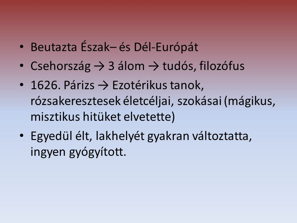 Beutazta Észak– és Dél-Európát Csehország → 3 álom → tudós, filozófus 1626.