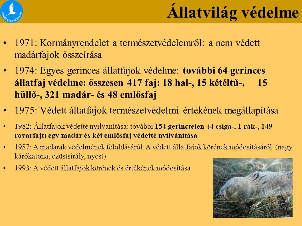 1971: Kormányrendelet a természetvédelemről: a nem védett madárfajok összeírása 1974: Egyes gerinces állatfajok védelme: további 64 gerinces állatfaj védelme: összesen 417 faj: 18 hal-, 15 kétéltű-, 15 hüllő-, 321 madár- és 48 emlősfaj 1975: Védett állatfajok természetvédelmi értékének megállapítása 1982: Állatfajok védetté nyilvánítása: további 154 gerinctelen (4 csiga-, 1 rák-, 149 rovarfajt) egy madár és két emlősfaj védetté nyilvánítása 1987: A madarak védelmének feloldásáról.