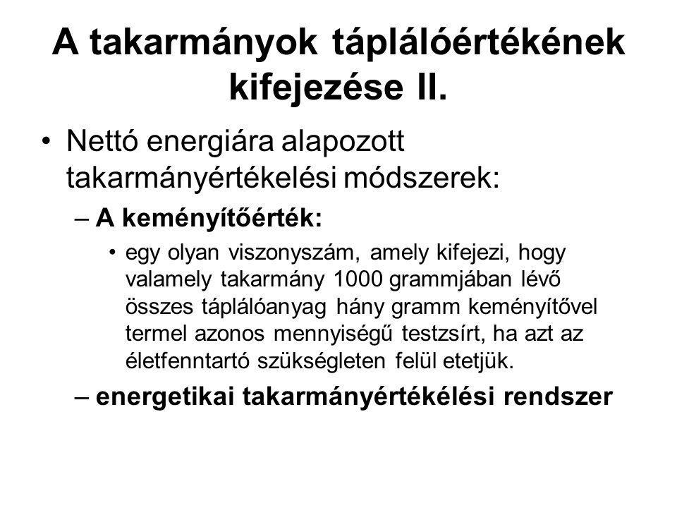A takarmányok táplálóértékének kifejezése II. Nettó energiára alapozott takarmányértékelési módszerek: –A keményítőérték: egy olyan viszonyszám, amely