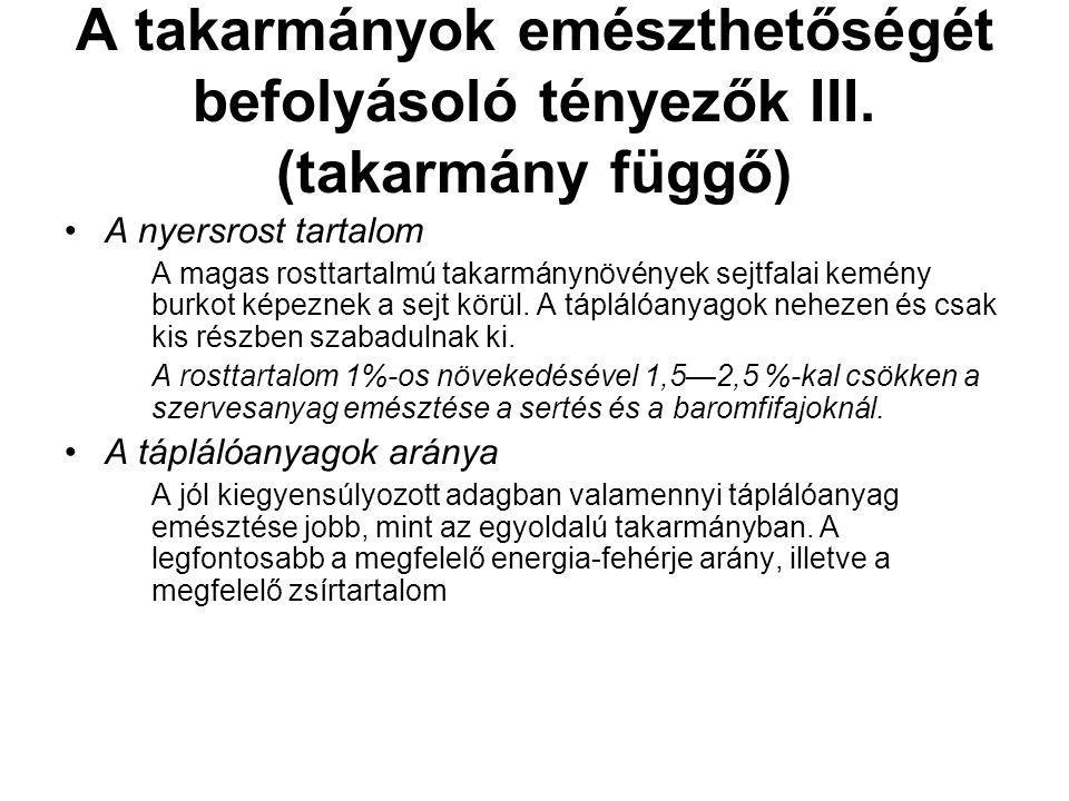 A takarmányok emészthetőségét befolyásoló tényezők III. (takarmány függő) A nyersrost tartalom A magas rosttartalmú takarmánynövények sejtfalai kemény