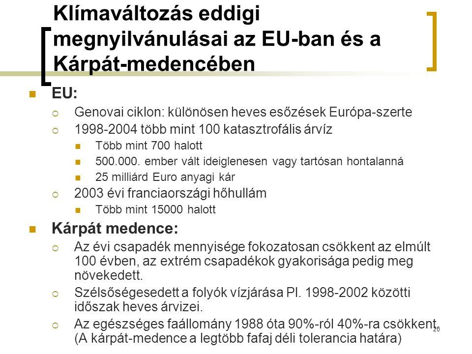 Klímaváltozás eddigi megnyilvánulásai az EU-ban és a Kárpát-medencében EU:  Genovai ciklon: különösen heves esőzések Európa-szerte  1998-2004 több mint 100 katasztrofális árvíz Több mint 700 halott 500.000.