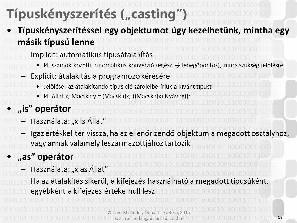© Szénási Sándor, Óbudai Egyetem, 2015 szenasi.sandor@nik.uni-obuda.hu Típuskényszerítéssel egy objektumot úgy kezelhetünk, mintha egy másik típusú le