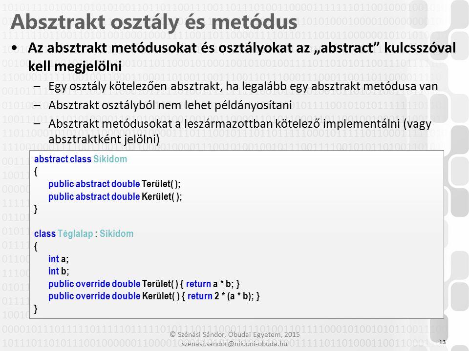 """© Szénási Sándor, Óbudai Egyetem, 2015 szenasi.sandor@nik.uni-obuda.hu Az absztrakt metódusokat és osztályokat az """"abstract"""" kulcsszóval kell megjelöl"""