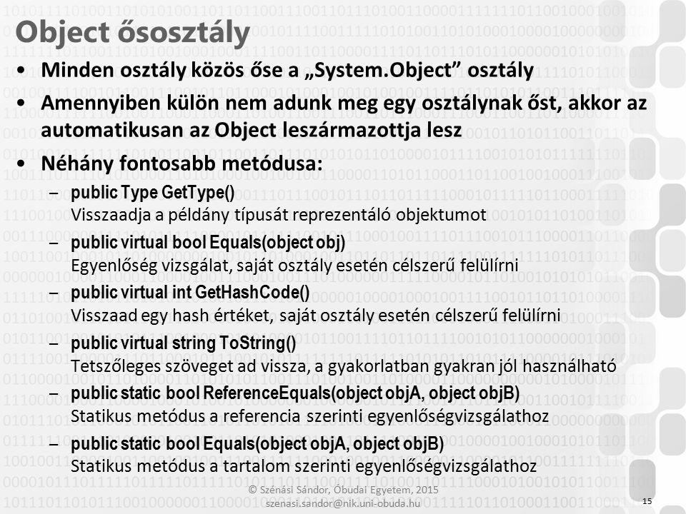 """© Szénási Sándor, Óbudai Egyetem, 2015 szenasi.sandor@nik.uni-obuda.hu Minden osztály közös őse a """"System.Object"""" osztály Amennyiben külön nem adunk m"""