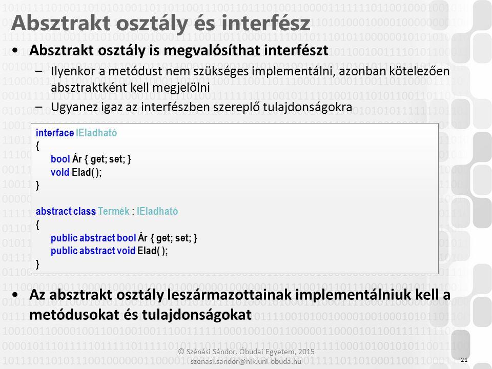 © Szénási Sándor, Óbudai Egyetem, 2015 szenasi.sandor@nik.uni-obuda.hu Absztrakt osztály is megvalósíthat interfészt –Ilyenkor a metódust nem szüksége