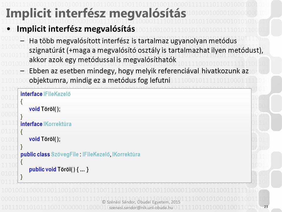 © Szénási Sándor, Óbudai Egyetem, 2015 szenasi.sandor@nik.uni-obuda.hu Implicit interfész megvalósítás –Ha több megvalósított interfész is tartalmaz u