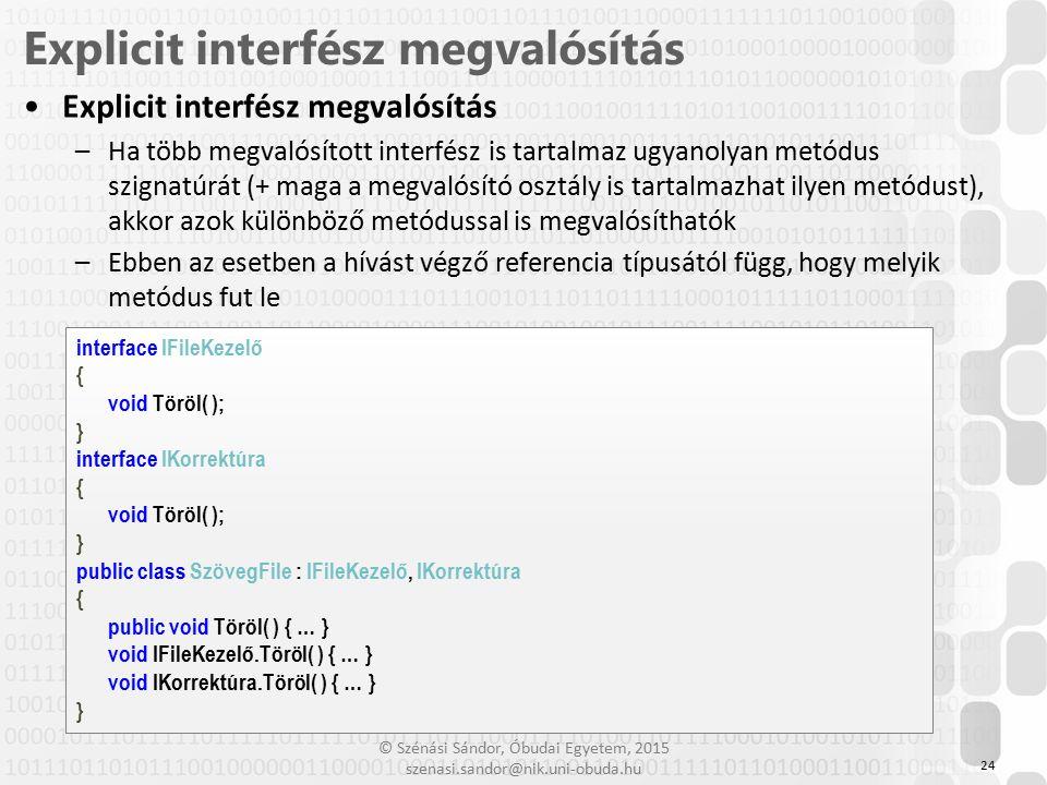 © Szénási Sándor, Óbudai Egyetem, 2015 szenasi.sandor@nik.uni-obuda.hu Explicit interfész megvalósítás –Ha több megvalósított interfész is tartalmaz u
