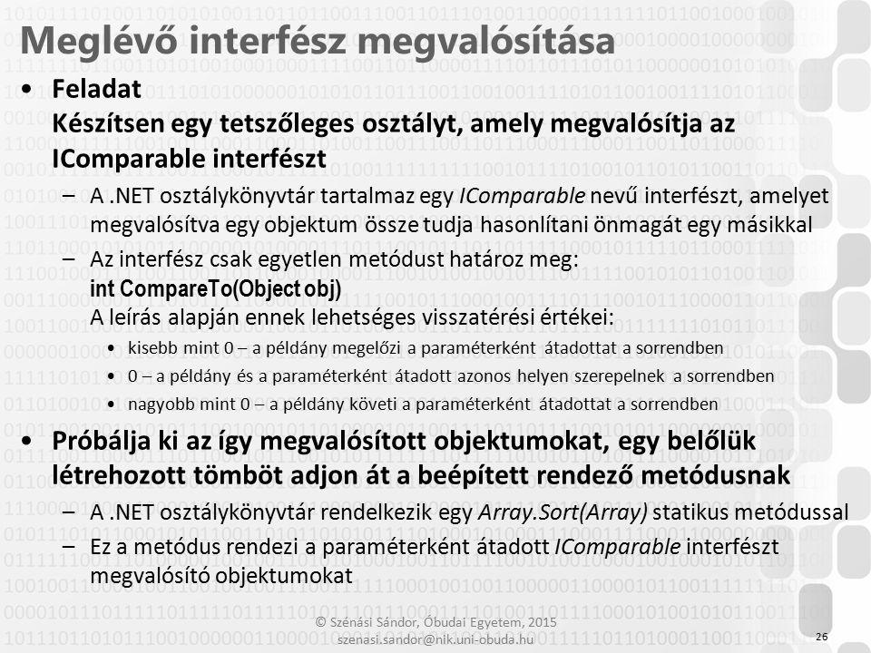 © Szénási Sándor, Óbudai Egyetem, 2015 szenasi.sandor@nik.uni-obuda.hu Feladat Készítsen egy tetszőleges osztályt, amely megvalósítja az IComparable i