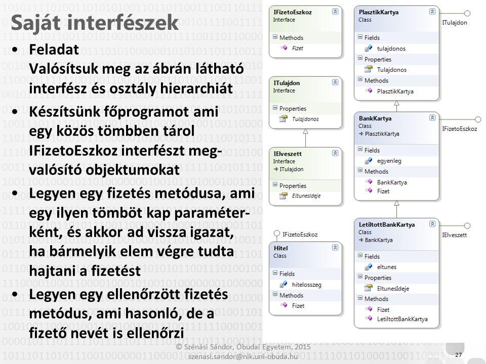 © Szénási Sándor, Óbudai Egyetem, 2015 szenasi.sandor@nik.uni-obuda.hu Feladat Valósítsuk meg az ábrán látható interfész és osztály hierarchiát Készít
