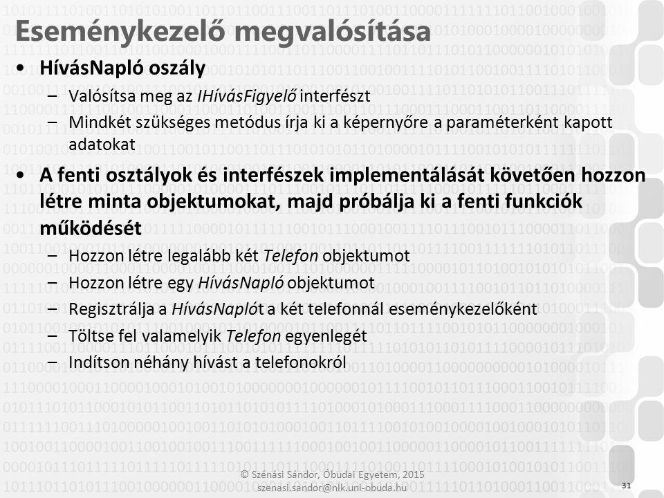 © Szénási Sándor, Óbudai Egyetem, 2015 szenasi.sandor@nik.uni-obuda.hu HívásNapló oszály –Valósítsa meg az IHívásFigyelő interfészt –Mindkét szükséges