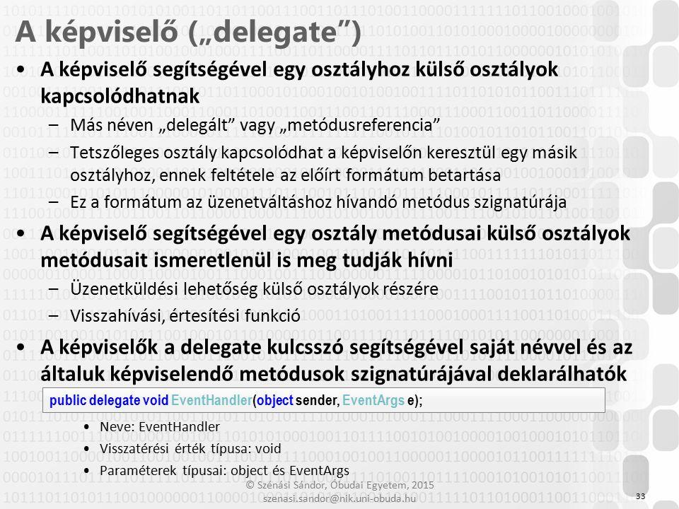 © Szénási Sándor, Óbudai Egyetem, 2015 szenasi.sandor@nik.uni-obuda.hu A képviselő segítségével egy osztályhoz külső osztályok kapcsolódhatnak –Más né