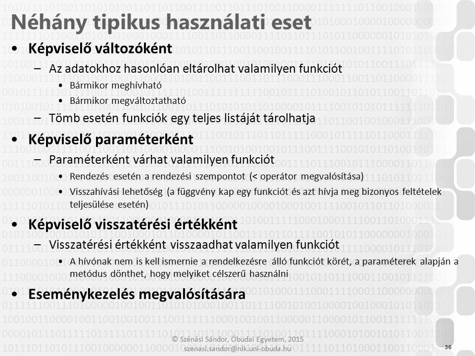 © Szénási Sándor, Óbudai Egyetem, 2015 szenasi.sandor@nik.uni-obuda.hu Képviselő változóként –Az adatokhoz hasonlóan eltárolhat valamilyen funkciót Bá