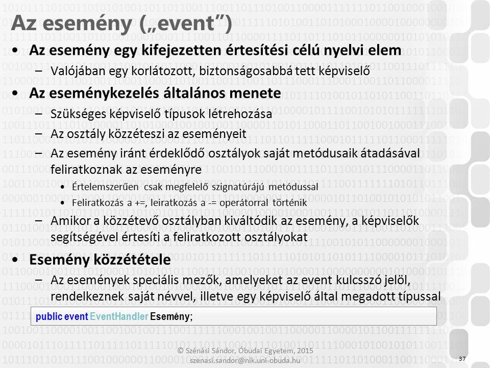 © Szénási Sándor, Óbudai Egyetem, 2015 szenasi.sandor@nik.uni-obuda.hu Az esemény egy kifejezetten értesítési célú nyelvi elem –Valójában egy korlátoz
