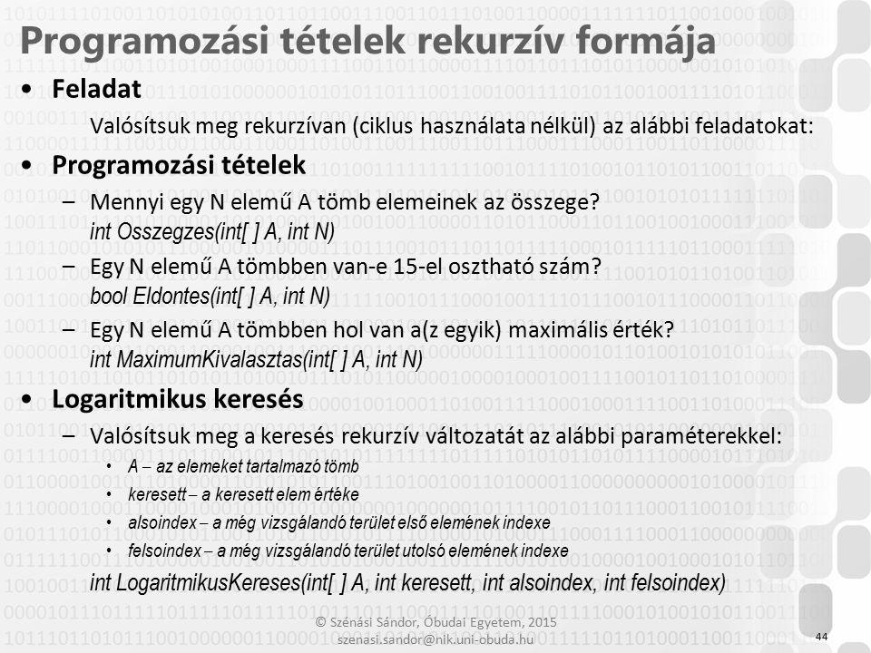 © Szénási Sándor, Óbudai Egyetem, 2015 szenasi.sandor@nik.uni-obuda.hu Feladat Valósítsuk meg rekurzívan (ciklus használata nélkül) az alábbi feladato