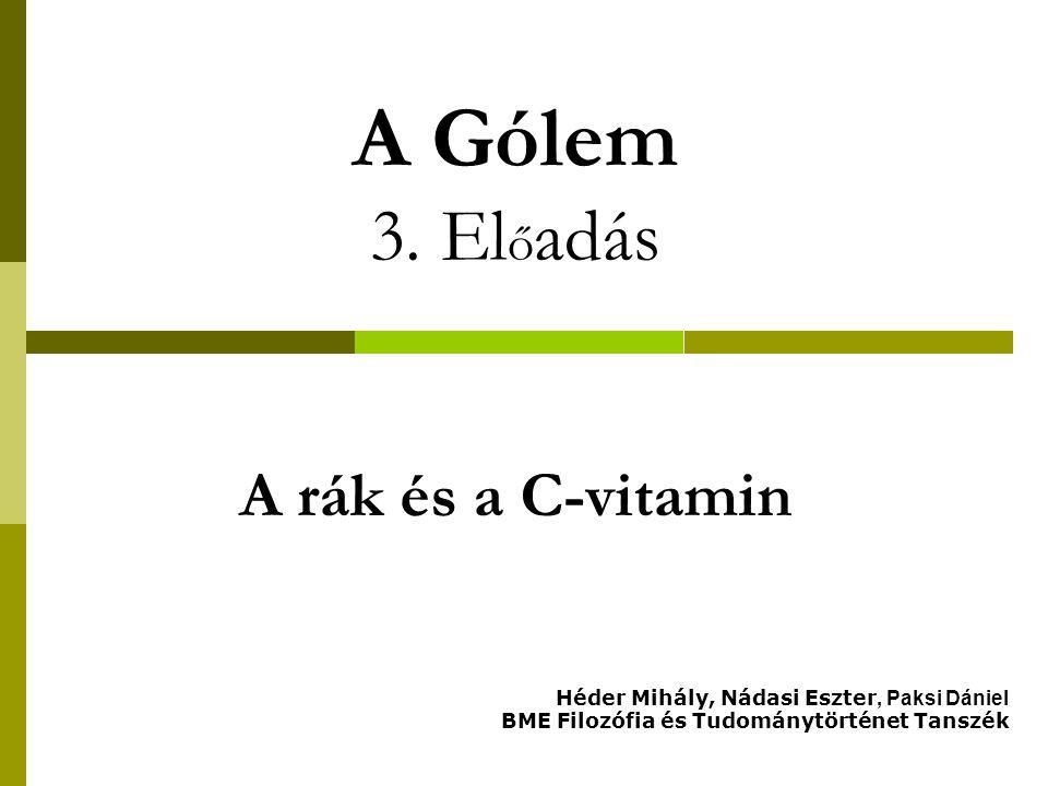 A C-vitamin  A nagy felfedezések óta ismert, hogy a hónapokig a tengeren hajózó tengerészek skorbutot kapnak, ami jól kezelhető néhány közönséges növény fogyasztásával:  A skorbutot gyógyító anyagot azonban sokáig nem tudták azonosítani;  Először előállítani Szent-Györgyi Albertnek sikerült 1932-ben;  Az aszkorbin az angol szkorvi skorbut szóból származik;  Mivel a C-vitamin fontos az új sejtek létrejöttében, már a 30-as években feltételezték, hogy a C-vitamin-hiány és a rák között van kapcsolat:  Az erről szóló cikkek a rákkutatás neves folyóirataiban jelentek meg mint pl.