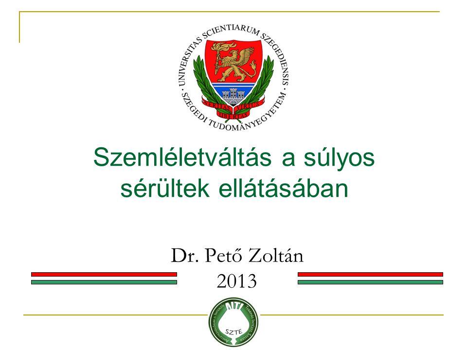 Dr. Pető Zoltán 2013 Szemléletváltás a súlyos sérültek ellátásában