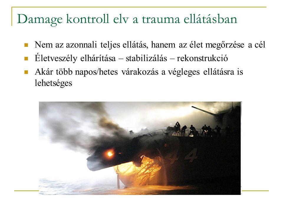 Damage kontroll elv a trauma ellátásban Nem az azonnali teljes ellátás, hanem az élet megőrzése a cél Életveszély elhárítása – stabilizálás – rekonstr