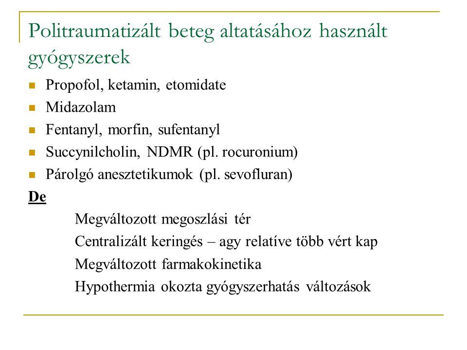 Politraumatizált beteg altatásához használt gyógyszerek Propofol, ketamin, etomidate Midazolam Fentanyl, morfin, sufentanyl Succynilcholin, NDMR (pl.