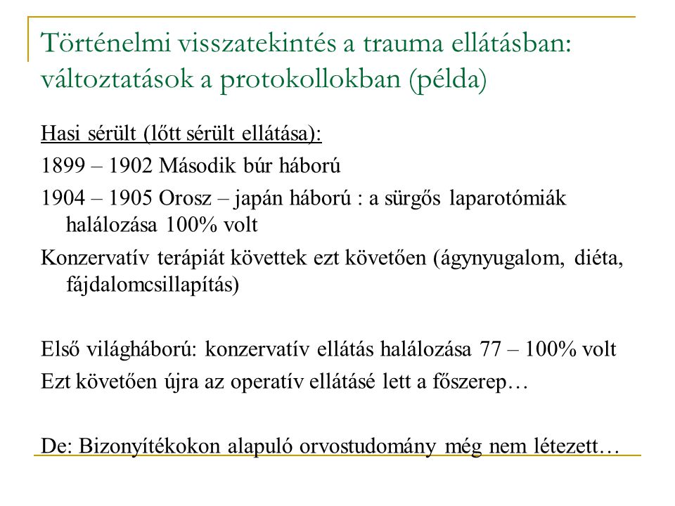 Történelmi visszatekintés a trauma ellátásban: változtatások a protokollokban (példa) Hasi sérült (lőtt sérült ellátása): 1899 – 1902 Második búr hábo