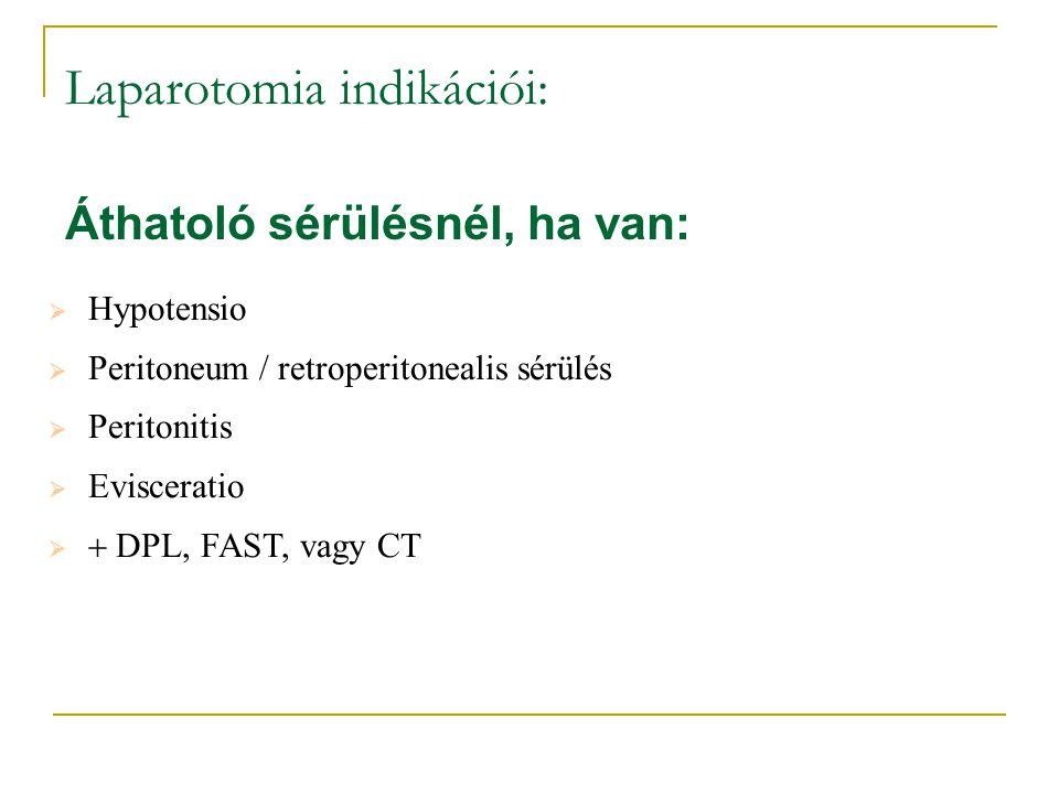 Laparotomia indikációi: Áthatoló sérülésnél, ha van:  Hypotensio  Peritoneum / retroperitonealis sérülés  Peritonitis  Evisceratio   DPL, FAST,