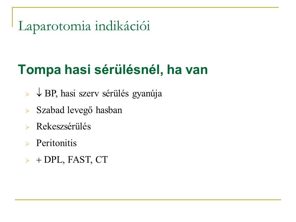 Laparotomia indikációi Tompa hasi sérülésnél, ha van   BP, hasi szerv sérülés gyanúja  Szabad levegő hasban  Rekeszsérülés  Peritonitis   DPL,