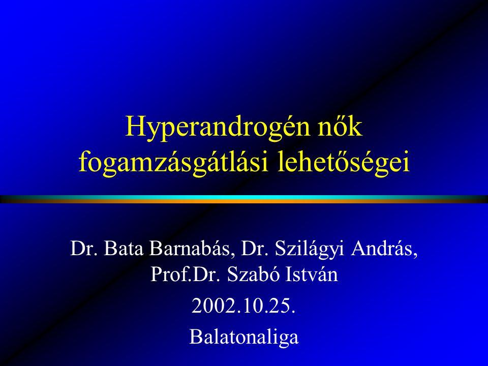 Hyperandrogén nők fogamzásgátlási lehetőségei Dr. Bata Barnabás, Dr. Szilágyi András, Prof.Dr. Szabó István 2002.10.25. Balatonaliga