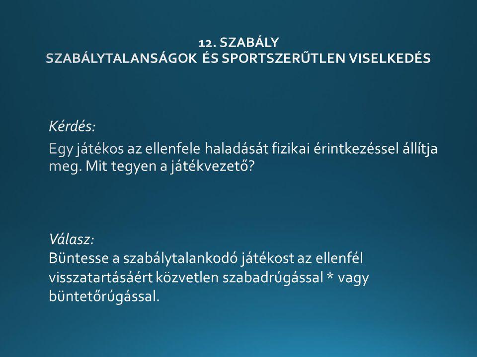 Válasz: Büntesse a szabálytalankodó játékost az ellenfél visszatartásáért közvetlen szabadrúgással * vagy büntetőrúgással.