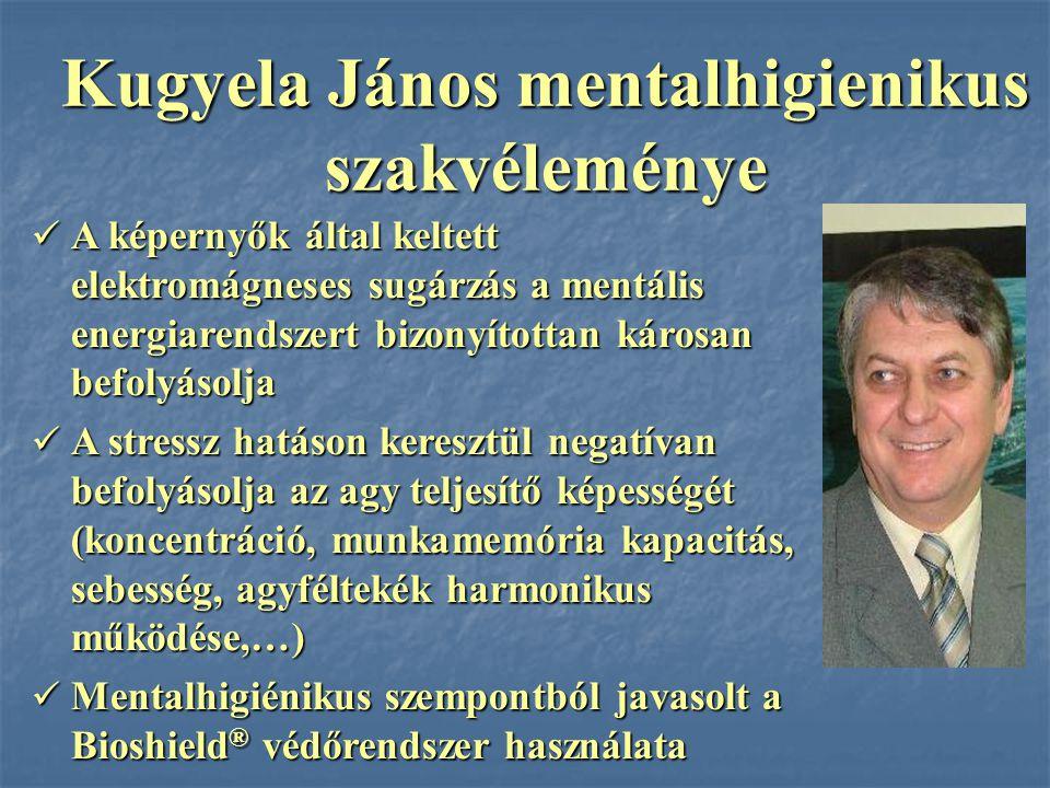 Kugyela János mentalhigienikus szakvéleménye A képernyők által keltett elektromágneses sugárzás a mentális energiarendszert bizonyítottan károsan befo