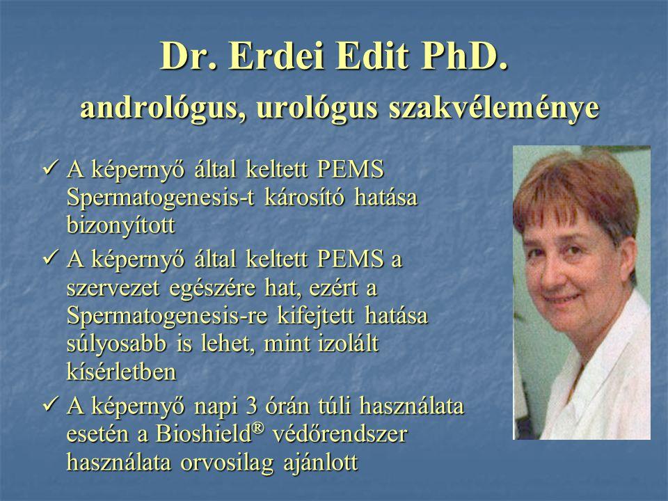 Dr. Erdei Edit PhD. andrológus, urológus szakvéleménye A képernyő által keltett PEMS Spermatogenesis-t károsító hatása bizonyított A képernyő által ke