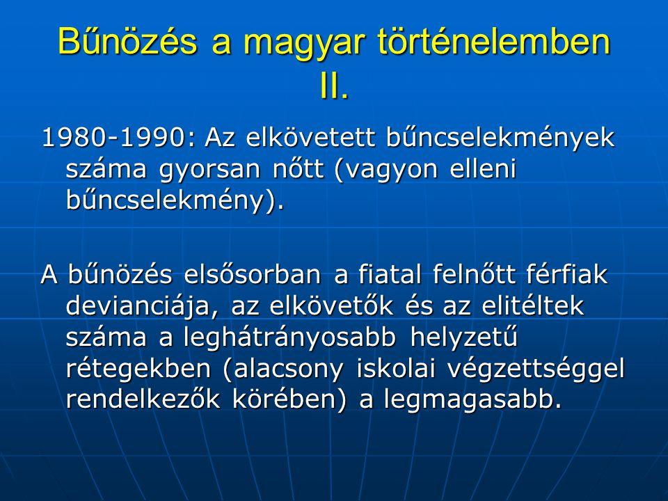 Bűnözés a magyar történelemben II. 1980-1990: Az elkövetett bűncselekmények száma gyorsan nőtt (vagyon elleni bűncselekmény). A bűnözés elsősorban a f
