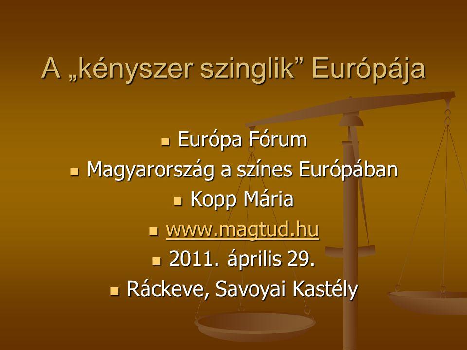 """A """"kényszer szinglik"""" Európája Európa Fórum Európa Fórum Magyarország a színes Európában Magyarország a színes Európában Kopp Mária Kopp Mária www.mag"""