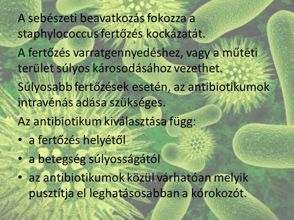 A sebészeti beavatkozás fokozza a staphylococcus fertőzés kockázatát. A fertőzés varratgennyedéshez, vagy a műtéti terület súlyos károsodásához vezeth