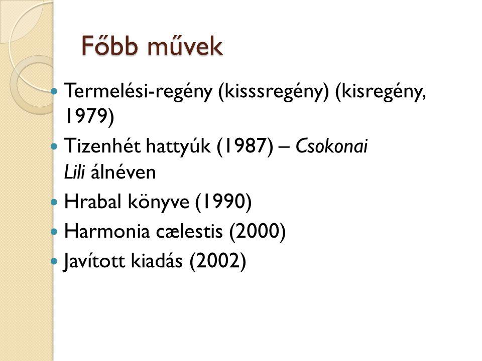 Főbb művek Termelési-regény (kisssregény) (kisregény, 1979) Tizenhét hattyúk (1987) – Csokonai Lili álnéven Hrabal könyve (1990) Harmonia cælestis (20