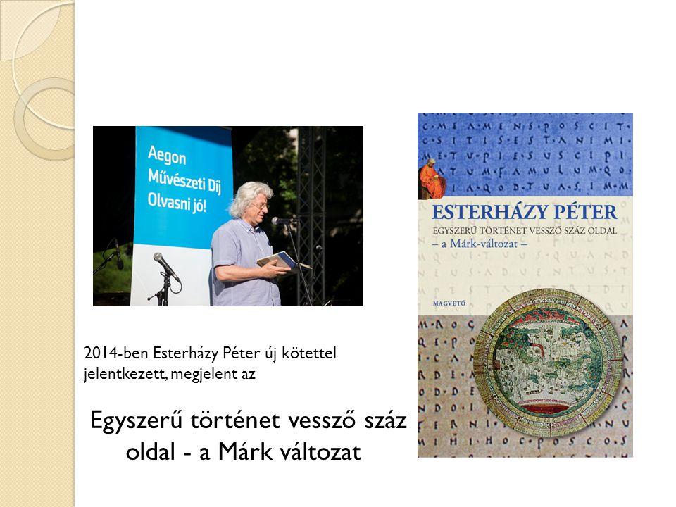 2014-ben Esterházy Péter új kötettel jelentkezett, megjelent az Egyszerű történet vessző száz oldal - a Márk változat