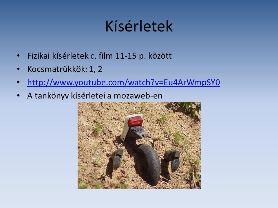 Kísérletek Fizikai kísérletek c. film 11-15 p. között Kocsmatrükkök: 1, 2 http://www.youtube.com/watch?v=Eu4ArWmpSY0 A tankönyv kísérletei a mozaweb-e