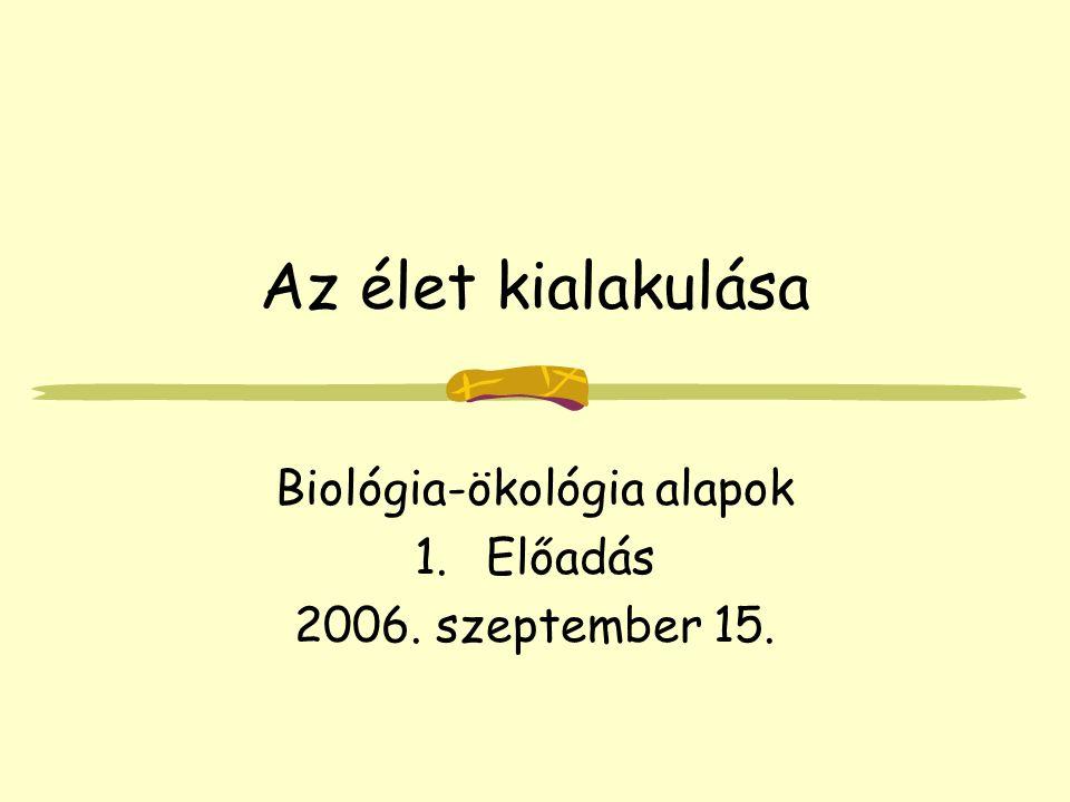 Az élet kialakulása Biológia-ökológia alapok 1.Előadás 2006. szeptember 15.