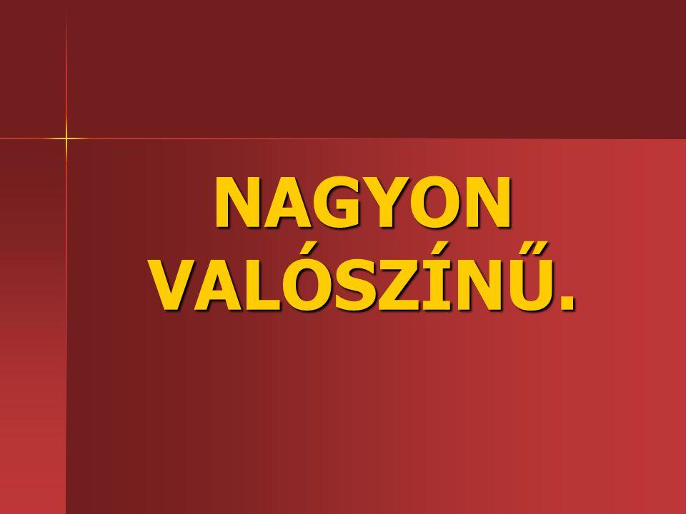 NAGYON VALÓSZÍNŰ.