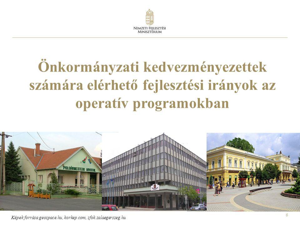 6 Önkormányzati kedvezményezettek számára elérhető fejlesztési irányok az operatív programokban Képek forrása geospace.hu, korkep.com, zfok.zalaegersz