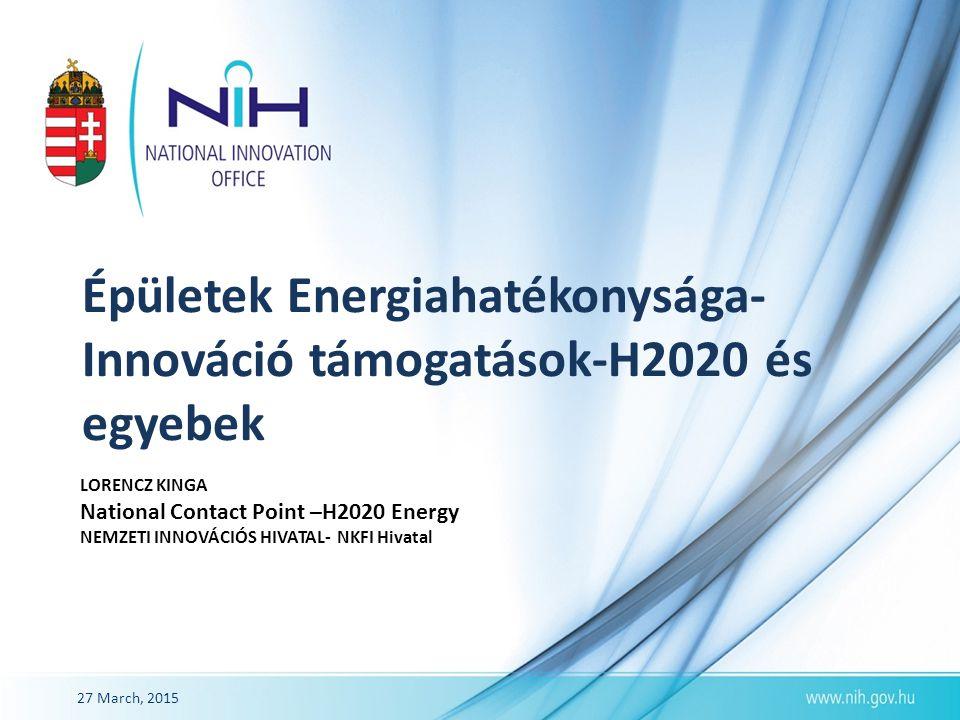 Épületek Energiahatékonysága- Innováció támogatások-H2020 és egyebek LORENCZ KINGA National Contact Point –H2020 Energy NEMZETI INNOVÁCIÓS HIVATAL- NK