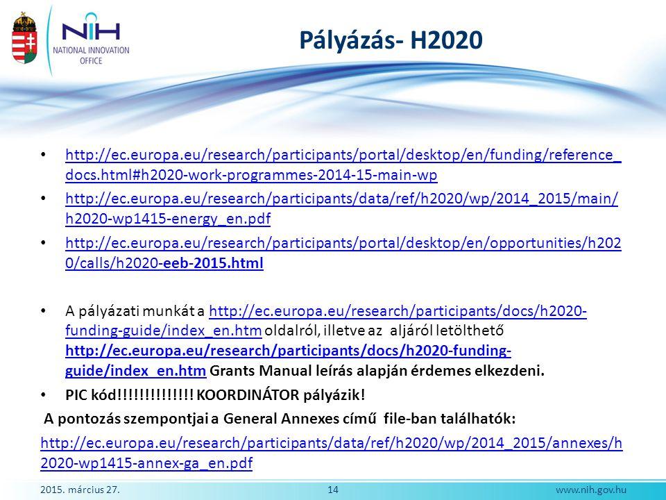 Pályázás- H2020 http://ec.europa.eu/research/participants/portal/desktop/en/funding/reference_ docs.html#h2020-work-programmes-2014-15-main-wp http://