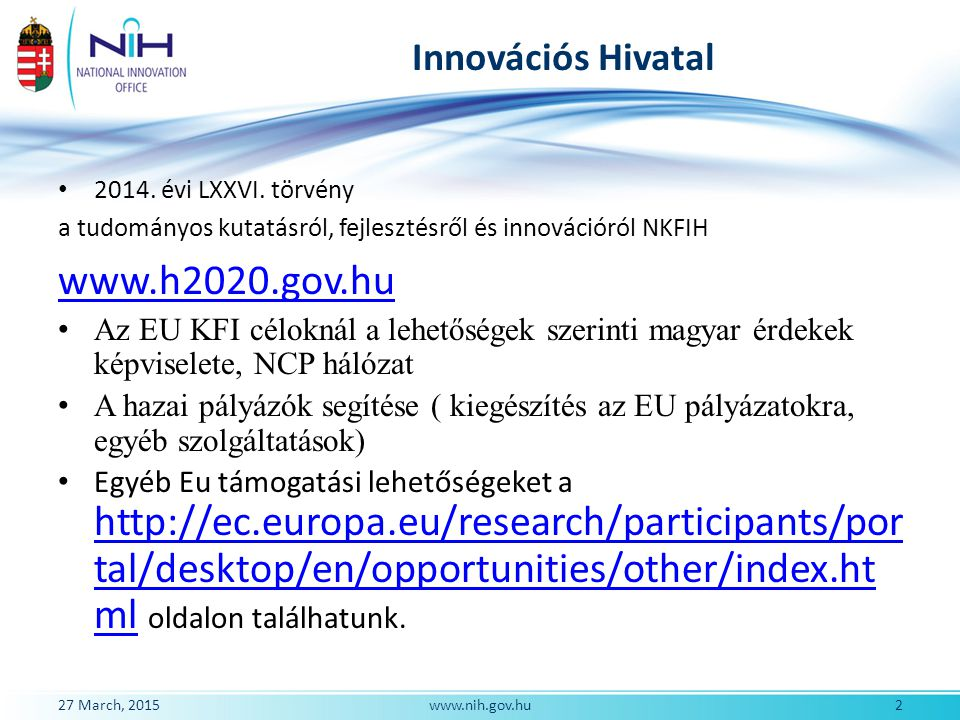 27 March, 2015 www.nih.gov.hu LORENCZ KINGA National Contact Point –H2020 Energy NEMZETI INNOVÁCIÓS HIVATAL- National Innovation Office e-mail: kinga.lorencz@nih.gov.hukinga.lorencz@nih.gov.hu kinga.lorencz@nkfih.gov.hu Tel.: +36 1 484 2873 33