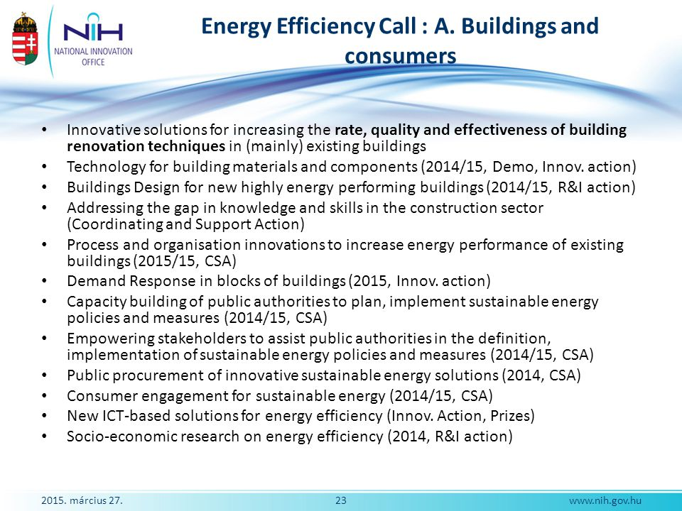 2015. március 27.23www.nih.gov.hu Energy Efficiency Call : A. Buildings and consumers Innovative solutions for increasing the rate, quality and effect