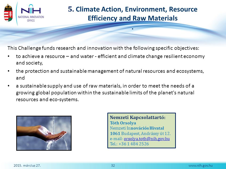 5. Climate Action, Environment, Resource Efficiency and Raw Materials. This Challenge funds research and innovation with the following specific object